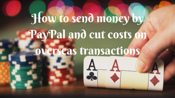 How to send money by PayPal and cut costs on overseas transactions?