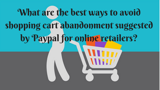 What are the best ways to avoid shopping cart abandonment suggested by Paypal for online retailers?